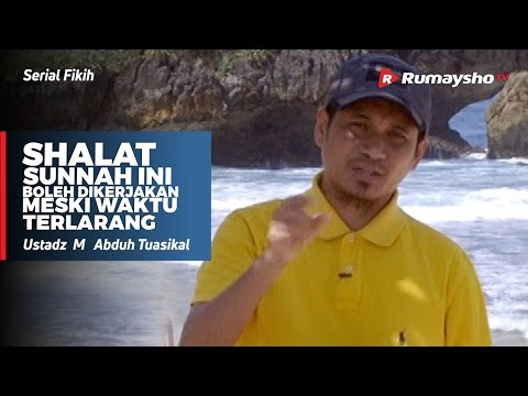 Serial Fikih : Shalat Sunnah Ini Boleh Dikerjakan Meski WAKTU TERLARANG - Ustadz M Abduh Tuasikal