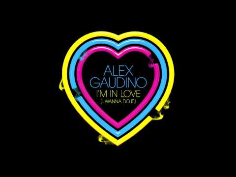 Alex Gaudino – 'I'm In Love (I Wanna Do It)' (Radio Edit)