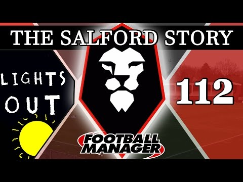 The Salford Story | Part 112 | LIGHTS OUT | Football Manager 2016