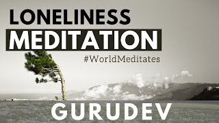 Meditation For Loneliness with Gurudev (11.07.2020 - Evening)