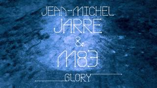 Jean-Michel Jarre & M83 - Glory (Steve Angello Remix)