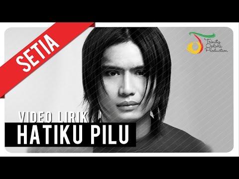 SETIA - HATIKU PILU   Video Lirik