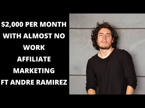 $2,000 Per Month WITH LITTLE WORK Affiliate Marketing (Ft. Andre Ramirez)