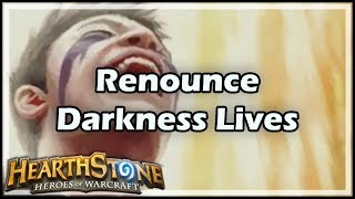 [Hearthstone] Renounce Darkness Lives