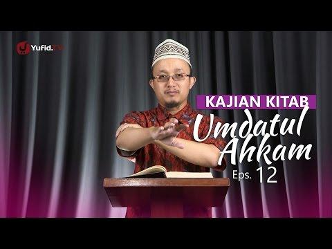 Kajian Kitab: Umdatul Ahkam - Ustadz Aris Munandar, Eps.12