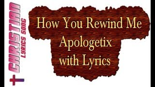 Watch Apologetix How You Rewind Me video