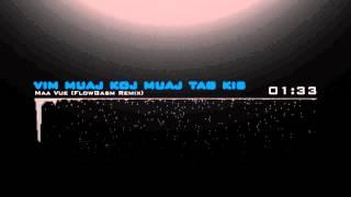 Vim Muaj Koj Muaj Tag Kis (FlowGasm Remix) - Maa Vue