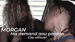 Morgan - Ma demand aou pardon - Clip officiel