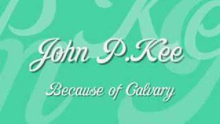 Watch John P. Kee Because Of Calvary video