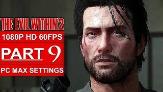 THE EVIL WITHIN 2 Gameplay Walkthrough Part 9 [1080p HD 60FPS PC MAX SETTINGS] - No Commentary