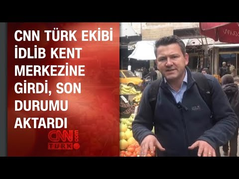 CNN TÜRK ekibi İdlib kent merkezine girdi, son durumu aktardı