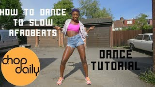 How To Dance To Slow AfroBeats | Chop Daily