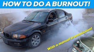 How to do a burnout in a Manual transmission car! E46 BMW Drift Car!