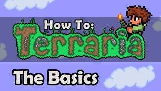 How To Terraria: Episode 1 - The Very Basics (Part 1)