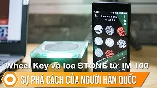 Wheel Key và loa STONE từ Sky IM-100:  Sự phá cách của người Hàn Quốc