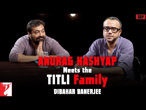 Anurag Kashyap Meets The Titli Family - Dibakar Banerjee