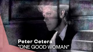 Watch Peter Cetera One Good Woman video