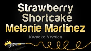 Melanie Martinez - Strawberry Shortcake (Karaoke Version)
