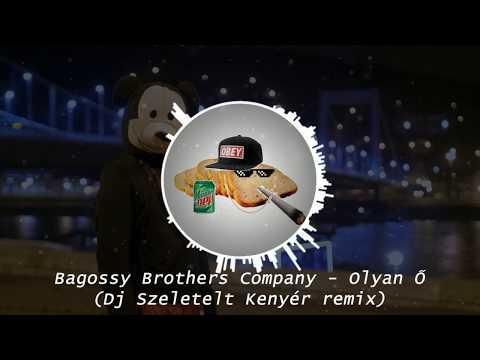 Bagossy Brothers Company - Olyan Ő (Dj Szeletelt Kenyér remix)
