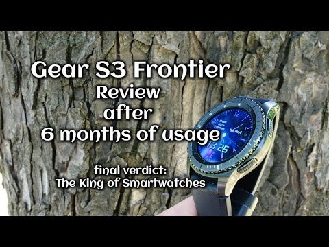 Gear S3 Frontier: Review after 6 months of usage - final verdict: The King of Smartwatches