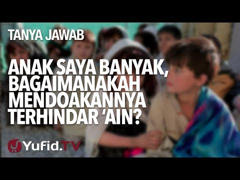 Anak Saya Banyak, Bagaimanakah Mendoakannya Terhindar  'Ain? - Ustadz Syadam Husain Al-Katiri