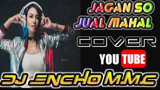 HOUSE JANGAN SO JUAL MAHAL MIX DJ ENCHO M M C FULL JOGET 2018