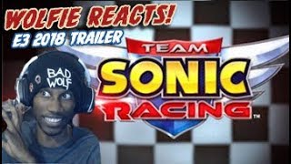 Wolfie Reacts: Team Sonic Racing E3 2018 Trailer Reaction - Werewoof Reactions
