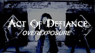 ACT OF DEFIANCE - Overexposure