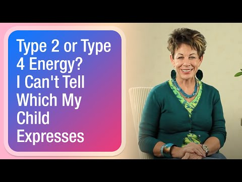 Type 2 or Type 4 Energy? I Can't Tell Which My Child Expresses