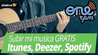 download musica Subir música gratis a Itunes Deezer Spotify con ONErpm