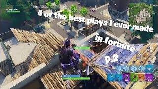 4 of the best plays I ever made in fortnite p.2
