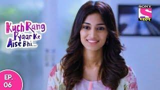 Kuch Rang Pyar Ke Aise Bhi - कुछ रंग प्यार के ऐसे भी - Episode 6 - 18th September, 2017