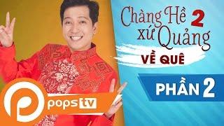 Liveshow Chàng Hề Xứ Quảng 2 | Về Quê - Phần 2 | Trường Giang, Chí Tài