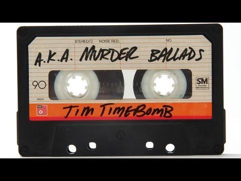 A.K.A. Murder Ballads - Tim Timebomb
