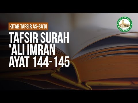 Tafsir Surah 'Ali Imran Ayat 144-145 - Ustadz Ahmad Zainuddin Al-Banjary
