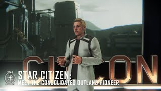 Star Citizen: Meet the Consolidated Outland Pioneer