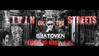 Beatoven - Livin On The Streets ft Kosmo Dagun, Osi Ozaka & JLZ