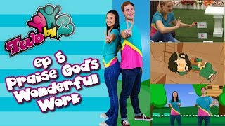 Bible TV show for kids! TWO BY 2 - EP 5 PRAISE GOD'S WONDERFUL WORK -  Songs & messages