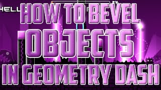 HOW TO BEVEL OBJECTS IN GEOMETRY DASH! Geometry Dash 2.0 Tutorial