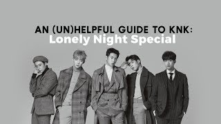 An Un Helpful Guide To Knk Lonely Night Special