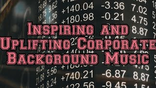 Uplifting and Inspiring Background Music For Videos & Presentations (Corporate Music)