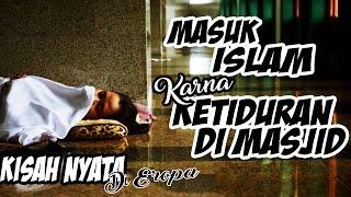 Kisah Nyata di Eropa - Masuk Islam Karna Ketiduran di Masjid | Ustadz Adi Hidayat Lc MA