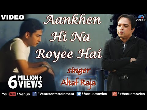 Aankhen Hi Na Royee Hai Full Video Song   Altaf Raja   Best Hindi Sad Song   Love Song