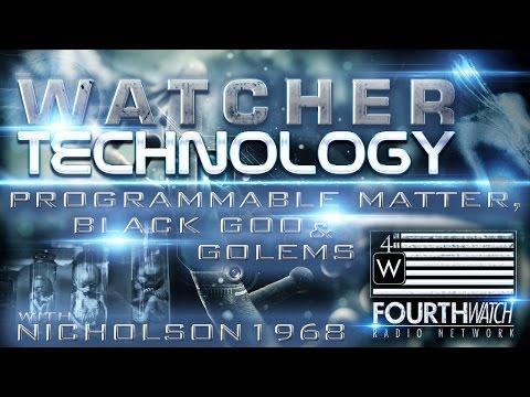 Watcher Technology: Programmable Matter, Black Goo & Golems with Nicholson1968