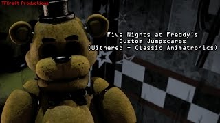 [FNAF/SFM] Custom Jumpscares: (Withereds/Classic)