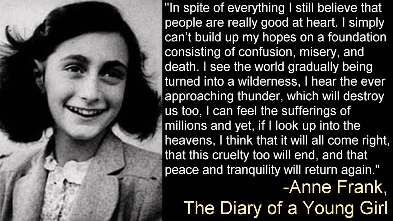 anne frank quotes Looking for thought-provoking anne frank quotes about life and humanity with over so many to choose from this was not easy anne frank is an inspirational figure for.