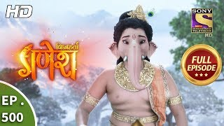 Vighnaharta Ganesh - Ep 500 - Full Episode - 22nd July, 2019