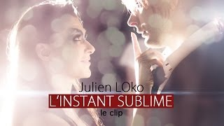 Sublime Video - Julien LOko - L'INSTANT SUBLIME (Clip Officiel)