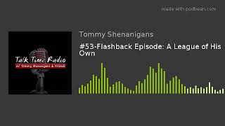 #53-Flashback Episode: A League of His Own
