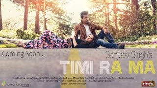 "Sanjeev Singh - ""Timi Ra Ma"" Official Music Video Teaser"